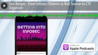 Dan Borges   From Infosec Itadmin To Red Teamer To Ctf Organizer