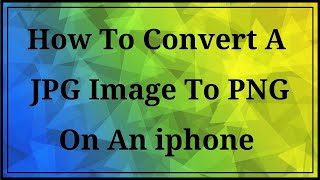 Gambar cover How To Convert A JPG Image To PNG On An iPhone