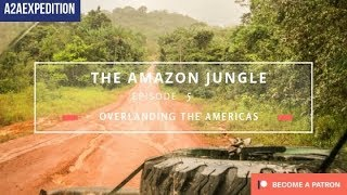 Overlanding the Americas. Ep 5. The Amazon Jungle!
