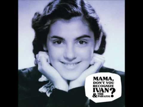Ivan & The Parazol - Mama, Don't You Recognize Ivan & The Parazol? (FULL ALBUM)