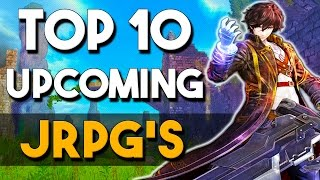 Top 10 Upcoming JRPG's in 2016, 2017 and Beyond
