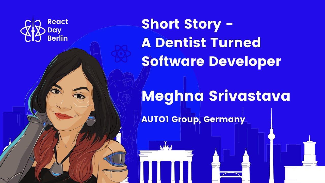 Lightning talks – Short Story – A dentist turned software developer – Meghna Srivastava