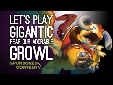 Let's Play Gigantic - FEAR OUR ADORABLE GROWL (Sponsored Content)