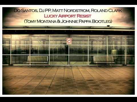 D. Santos, M. Nordstrom, R. Clark,  - Lucky Airport Resist (Tomy Montana & Johnnie Pappa Bootleg)