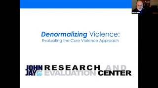 Dr. Jeffrey A. Butts: 'Denormalizing Violence: Evaluating the Cure Violence Approach'