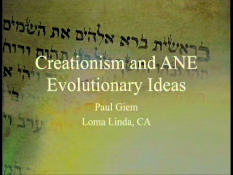 Creationism and Ancient Near Eastern Evolutionary Ideas 5-21-2016 by Paul Giem