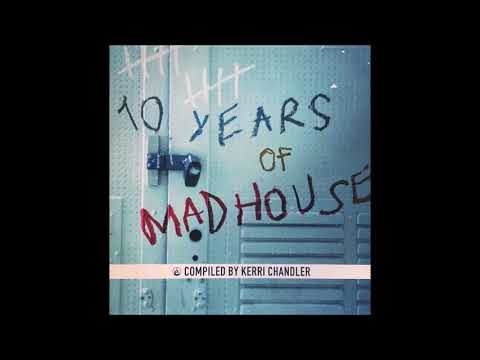 10 Years of Madhouse mixed by Kerri Chandler