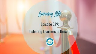 Learning Lifts: Episode 029 – Ushering Learners to Growth