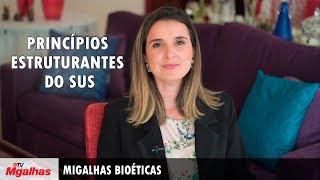 Migalhas Bioéticas - Princípios estruturantes do SUS