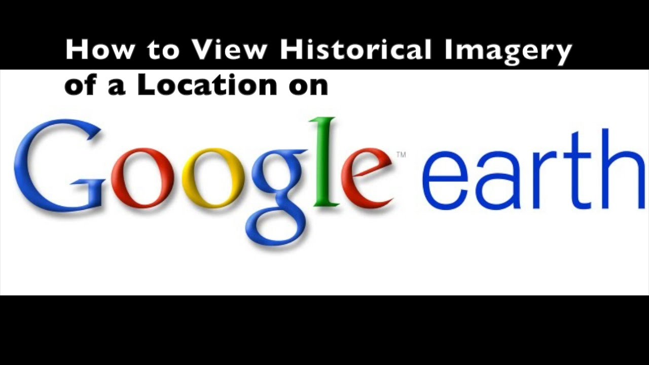 How To View Historical Imagery On Google Earth Youtube