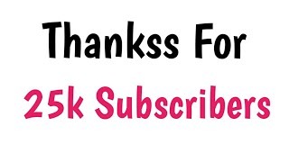 Thankss For 25k Subscribers