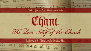 Chant: The Love Song of the Church - Episode 8: Tra Le Sollecitudini