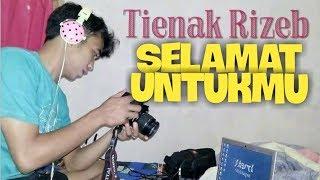 #Tienak_Rizeb   SELAMAT UNTUKMU (LAGU ULANG TAHUN)
