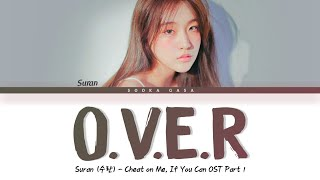 Download SURAN (수란) 'O.V.E.R' (Cheat on Me, If You Can OST Part 1) Lyrics (Han/Rom/Eng)