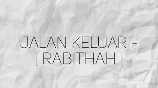Jalan Keluar - [ Rabithah ]