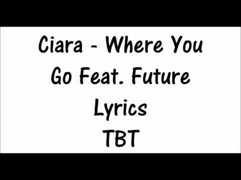 (TBT) Ciara - Where It Go Feat. Future Lyrics