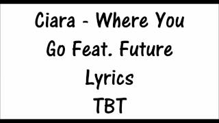 (TBT) Ciara - Where It Go Feat. Future Lyrics
