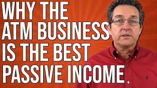 Why The ATM Business Is The Best Passive Income - ATM Business 2020