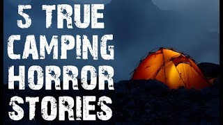 5 TRUE Terrifying Camping In The Deep Woods Horror Stories   (Scary Stories)