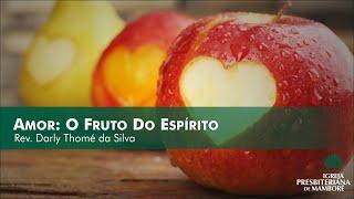 Amor: O Fruto Do Espírito   Rev. Darly Thomé da Silva