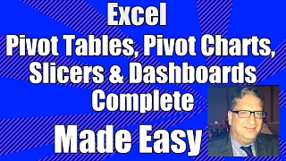 Excel Pivot Tables, Pivot Charts, Slicers and Dashboards Complete Excel 2007 2010 2013 2016 Tutorial