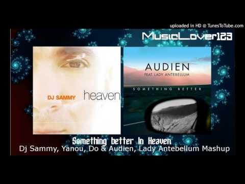 Something Better In Heaven - DJ Sammy ft. Yanou & Do & Audien ft. Lady Antebellum Mashup