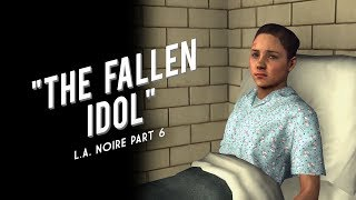 L.A. Noire Part 6: The Fallen Idol