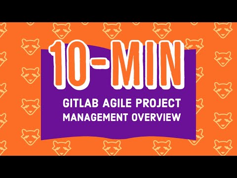 Agile Project Management with GitLab: 10-min Overview