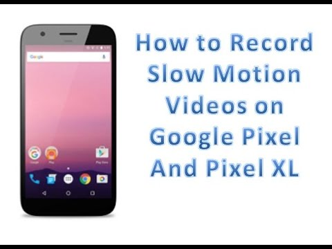 How To Record Slow Motion Videos on Google Pixel/Pixel XL or Any Mobile