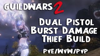 Guild Wars 2: Dual Pistol Burst Damage Thief Build - PvE/PvP/WvW