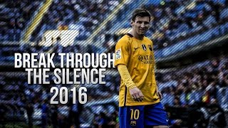 Lionel Messi ● Break Through The Silence | Insane Skills & Goals | 2016 1080p HD