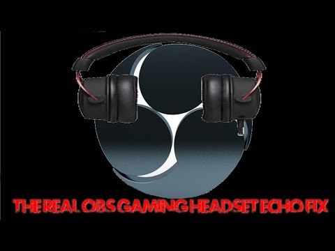 The Real OBS Echo Fix for Gaming Headsets