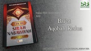 Sirah Nabiwiyah : Baiat Aqobah ke 2  - Ustadz DR Syafiq Riza Basalamah MA
