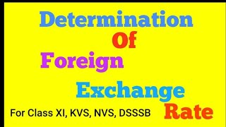 Determination of foreign exchange rate and foreign exchange market.    Class Xll Economics