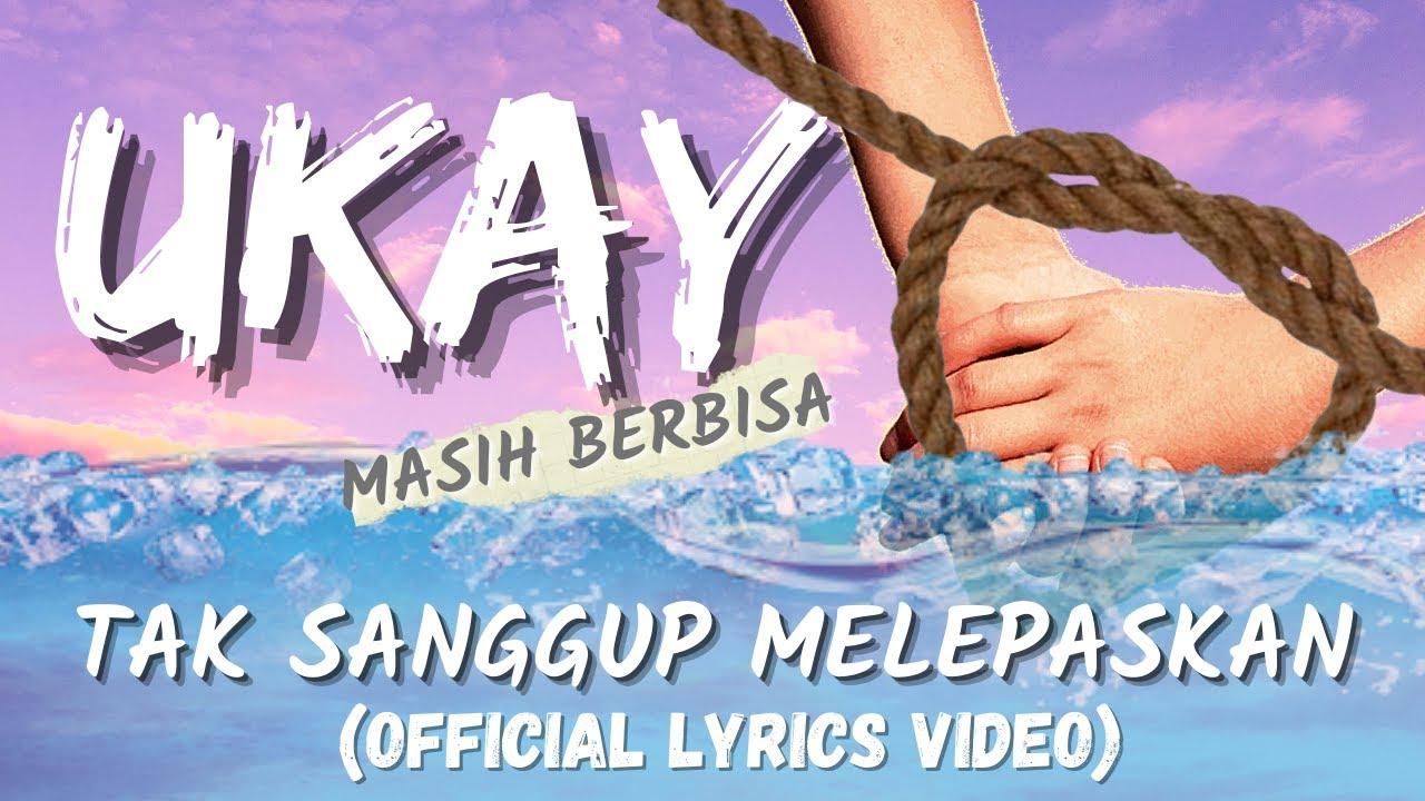 Download Ukay - Tak Sanggup Melepaskan (Official Lyrics Video)