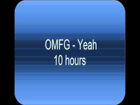 OMFG - Yeah 10 hours