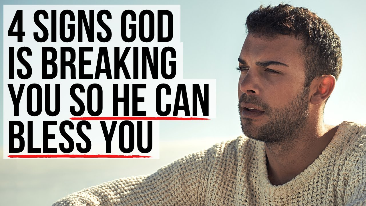 God Is Breaking You TO BLESS YOU If . . .