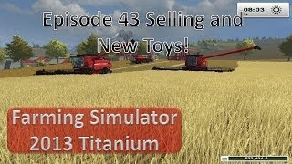 Farming Simulator 2013 - Episode 43 Selling and New Toys