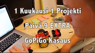 1 Kuukausi 1 Projekti - GoPiGo Kasaus - Päivä 9 EXTRA