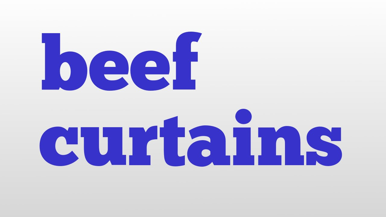 Beef curtains - Beef Curtains Meaning And Pronunciation