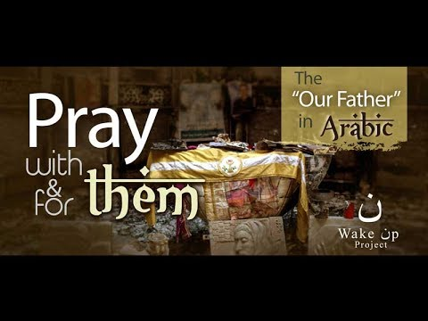 "Pray with & for them: The ""Our Father"" in Arabic"