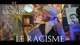 Et tout le monde s'en fout #8 - Le racisme -