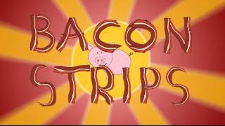 The Bacon Strip Song