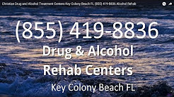 Christian Drug and Alcohol Treatment Centers Key Colony Beach FL (855) 419-8836 Alcohol Rehab