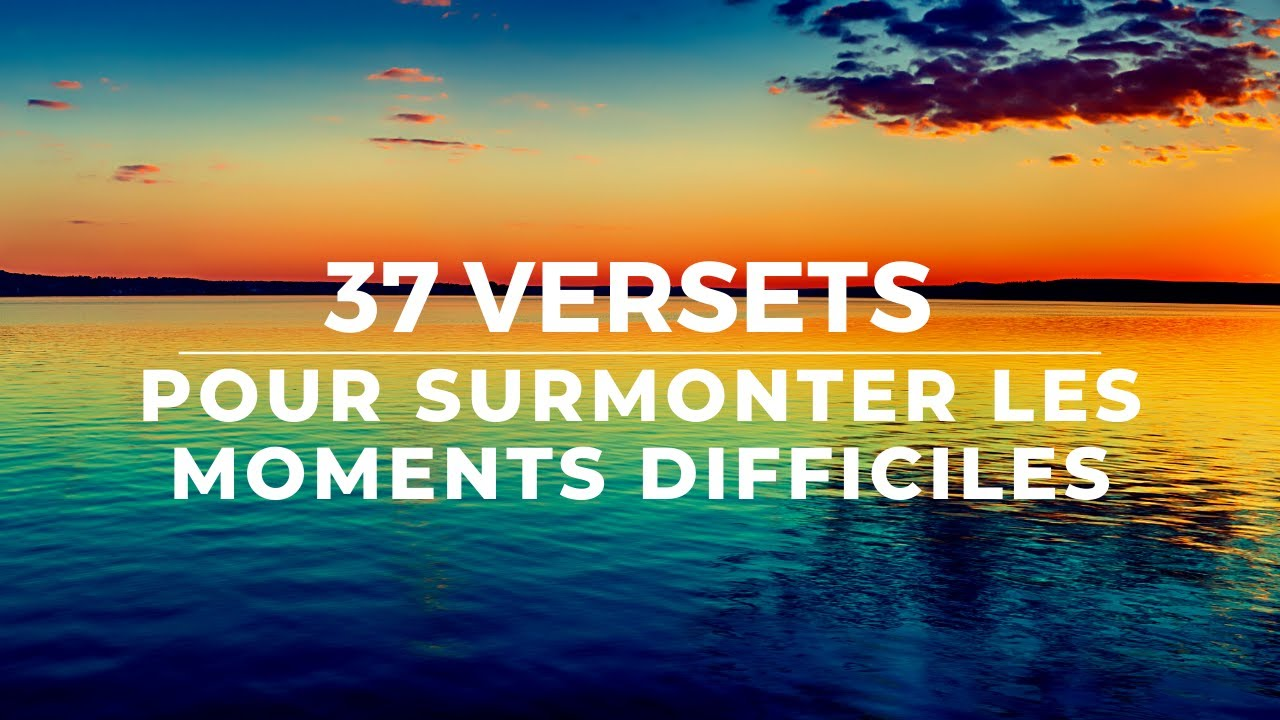 43 VERSETS POUR SURMONTER LES MOMENTS DIFFICILES