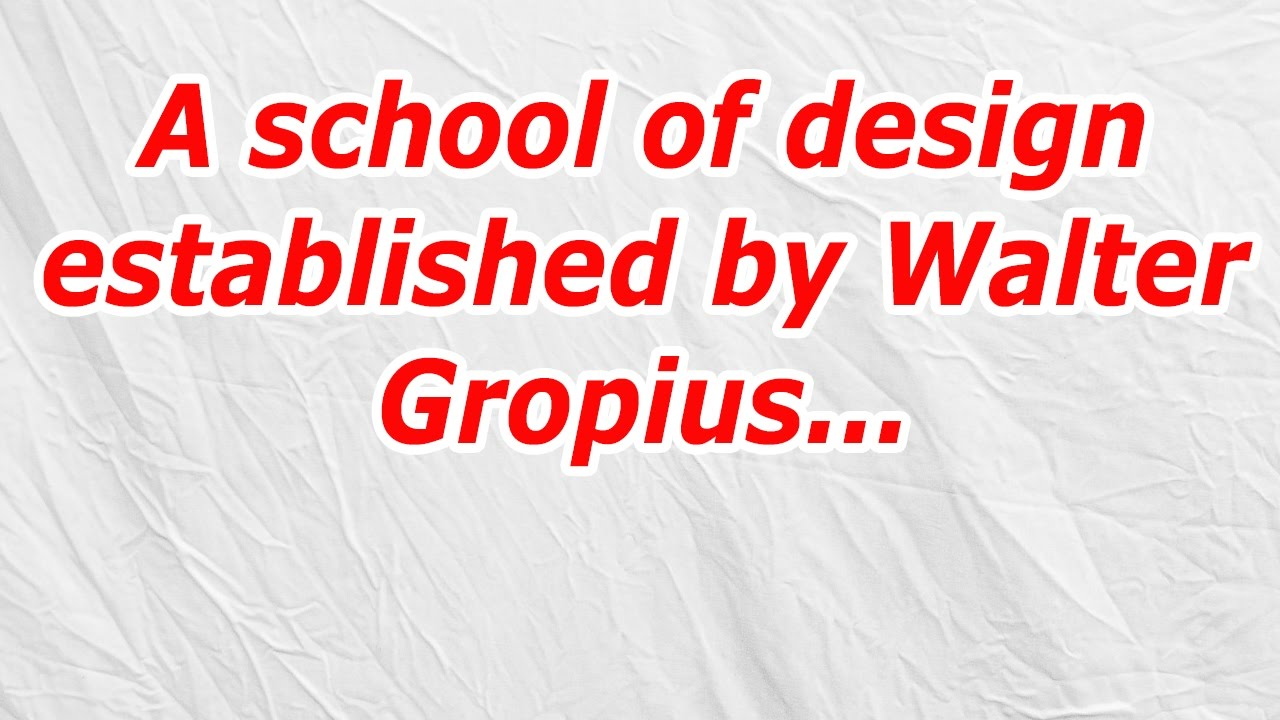 A School Of Design Established By Walter Gropius Codycross Answer