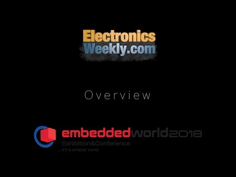 Embedded World 2018 Overview | Electronics Weekly