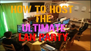 How to host a LAN Party- The ULTIMATE Guide