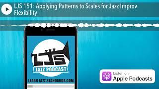 LJS 151: Applying Patterns to Scales for Jazz Improv Flexibility