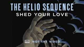 The Helio Sequence - Shed Your Love (not the video)